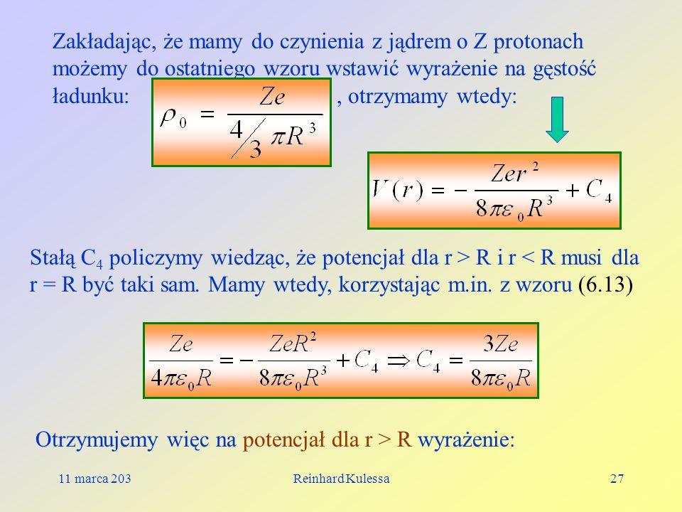 11 marca 203Reinhard Kulessa27 Zakładając, że mamy do czynienia z jądrem o Z protonach możemy do ostatniego wzoru wstawić wyrażenie na gęstość ładunku