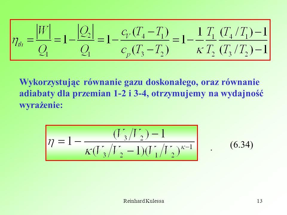 Reinhard Kulessa13 Wykorzystując równanie gazu doskonałego, oraz równanie adiabaty dla przemian 1-2 i 3-4, otrzymujemy na wydajność wyrażenie: (6.34).