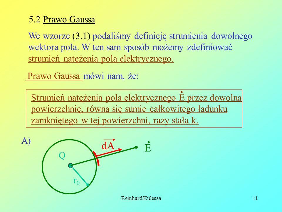 Reinhard Kulessa11 5.2 Prawo Gaussa We wzorze (3.1) podaliśmy definicję strumienia dowolnego wektora pola. W ten sam sposób możemy zdefiniować strumie