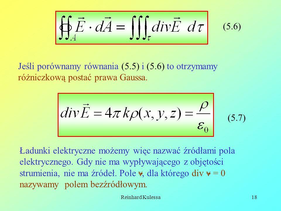 Reinhard Kulessa18 (5.6) Jeśli porównamy równania (5.5) i (5.6) to otrzymamy różniczkową postać prawa Gaussa. (5.7) Ładunki elektryczne możemy więc na