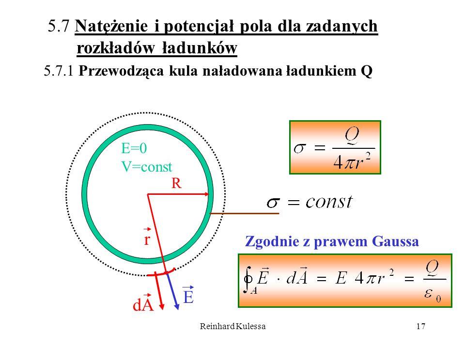 Reinhard Kulessa17 5.7 Natężenie i potencjał pola dla zadanych rozkładów ładunków 5.7.1 Przewodząca kula naładowana ładunkiem Q R r E dA E=0 V=const Z