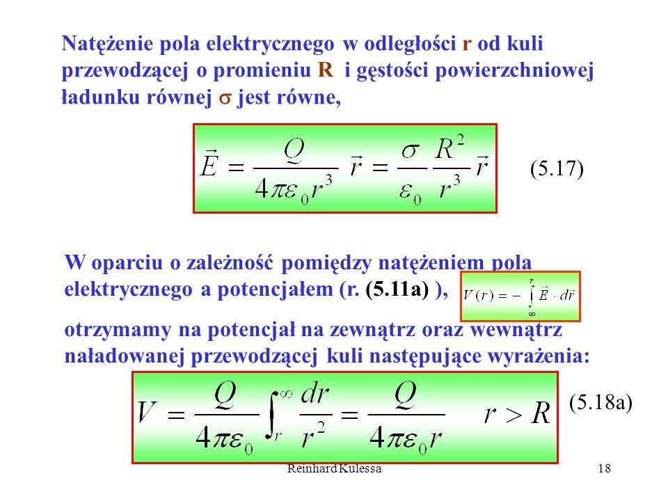 Reinhard Kulessa18 Natężenie pola elektrycznego w odległości r od kuli przewodzącej o promieniu R i gęstości powierzchniowej ładunku równej jest równe