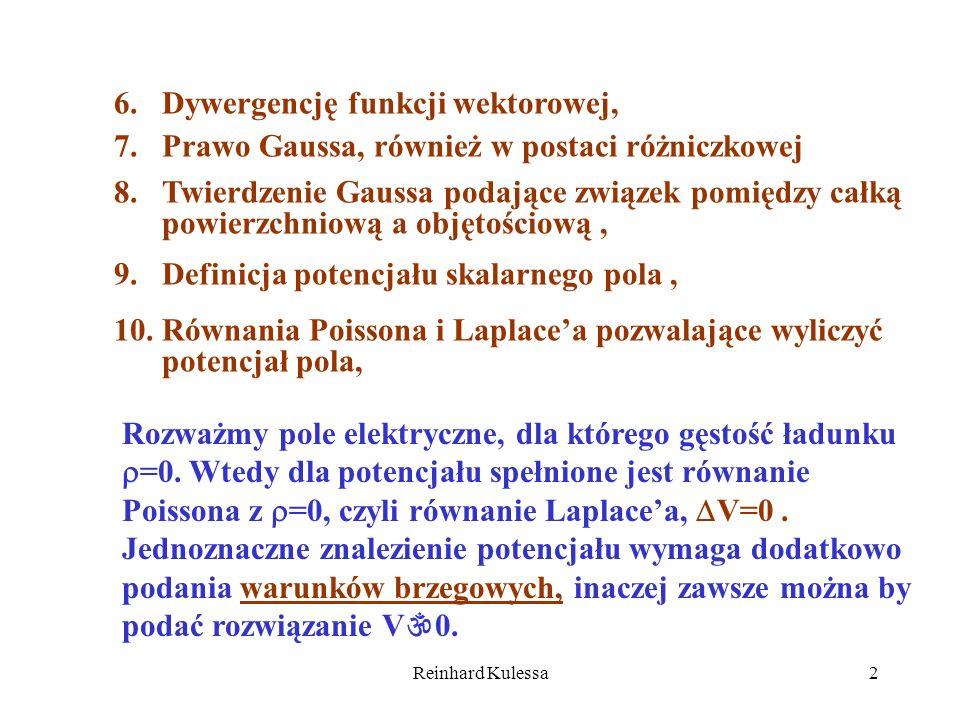 Reinhard Kulessa2 6.Dywergencję funkcji wektorowej, 7.Prawo Gaussa, również w postaci różniczkowej 8.Twierdzenie Gaussa podające związek pomiędzy całk