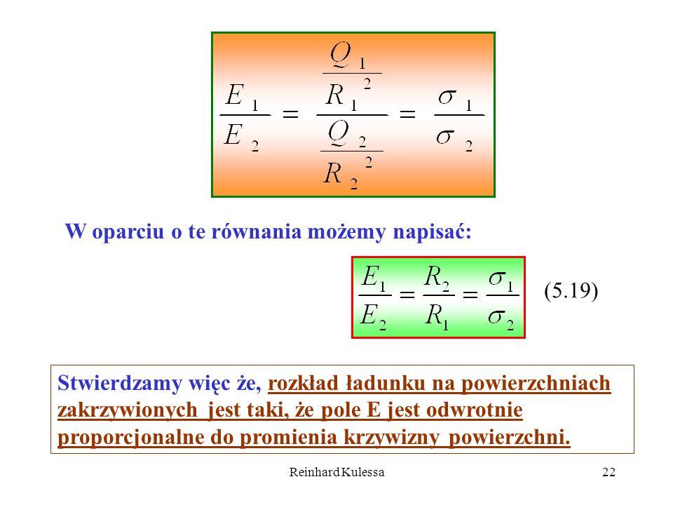 Reinhard Kulessa22 W oparciu o te równania możemy napisać: (5.19) Stwierdzamy więc że, rozkład ładunku na powierzchniach zakrzywionych jest taki, że p