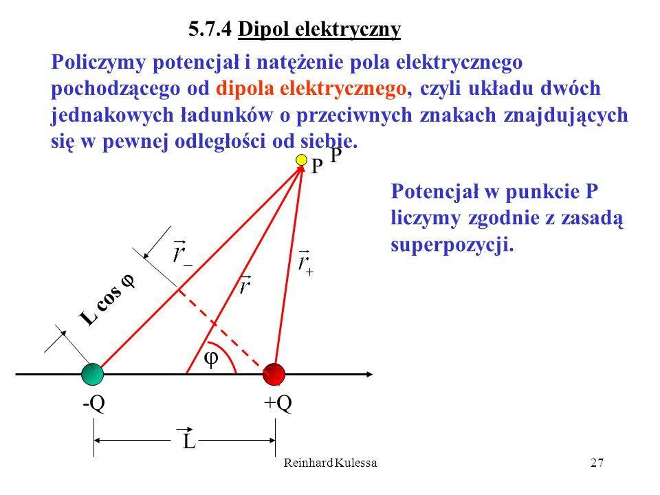 Reinhard Kulessa27 5.7.4 Dipol elektryczny Policzymy potencjał i natężenie pola elektrycznego pochodzącego od dipola elektrycznego, czyli układu dwóch