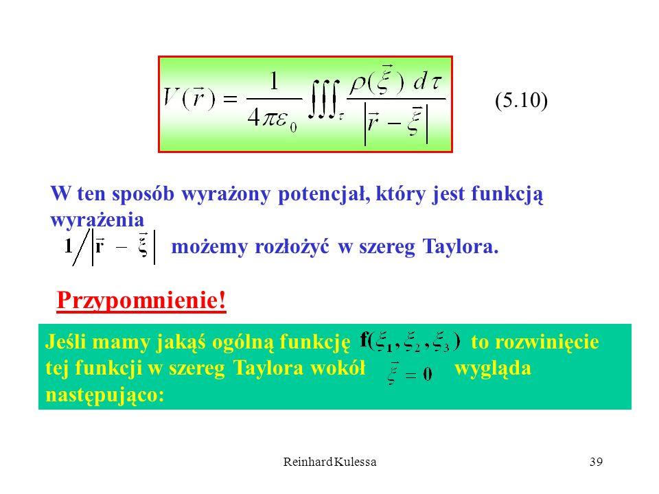 Reinhard Kulessa39 (5.10) W ten sposób wyrażony potencjał, który jest funkcją wyrażenia możemy rozłożyć w szereg Taylora. Przypomnienie! Jeśli mamy ja