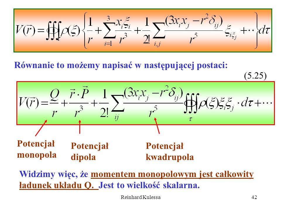 Reinhard Kulessa42 Równanie to możemy napisać w następującej postaci: (5.25) Potencjał monopola Potencjał dipola Potencjał kwadrupola Widzimy więc, że