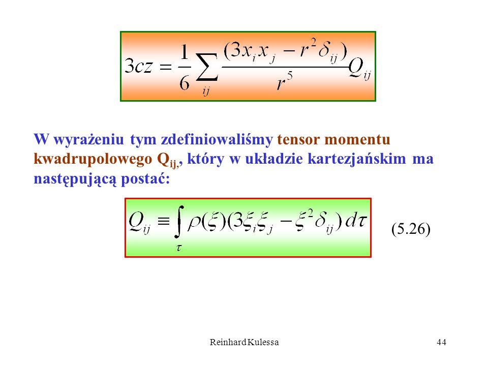 Reinhard Kulessa44 W wyrażeniu tym zdefiniowaliśmy tensor momentu kwadrupolowego Q ij,, który w układzie kartezjańskim ma następującą postać: (5.26)