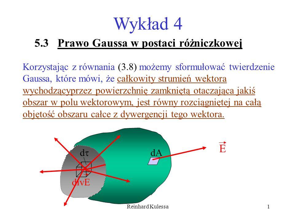 Reinhard Kulessa22 5.6 Podsumowanie wiadomości o polu elektrycznym Na poprzednich wykładach poznaliśmy następujące informacje dotyczące pola elektrycznego: 1.Cyrkulacja pola 2.Rotacja pola, definicja pola bezwirowego, pola o zerowej rotacji 3.Twierdzenie Stokesa, podjące związek pomiędzy całką po konturze, a całką powierzchniową, 4.Definicja gradientu pola, 5.Istnienie dla pola elektrycznego, które jest bezwirowe potencjału skalarnego, którego gradient jest równy natężeniu pola elektrycznego.