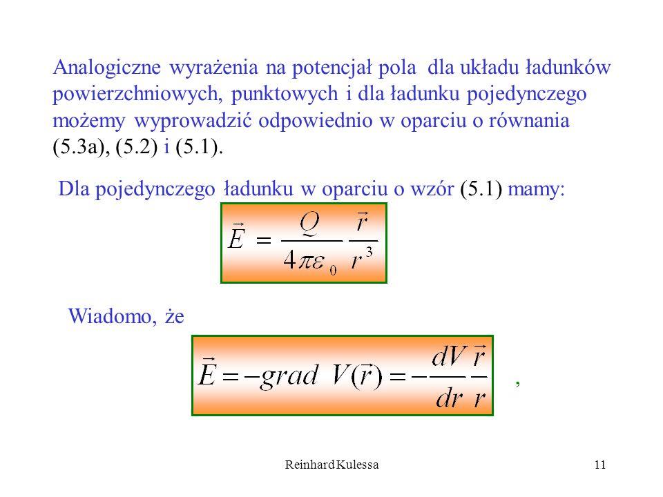 Reinhard Kulessa11 Analogiczne wyrażenia na potencjał pola dla układu ładunków powierzchniowych, punktowych i dla ładunku pojedynczego możemy wyprowad
