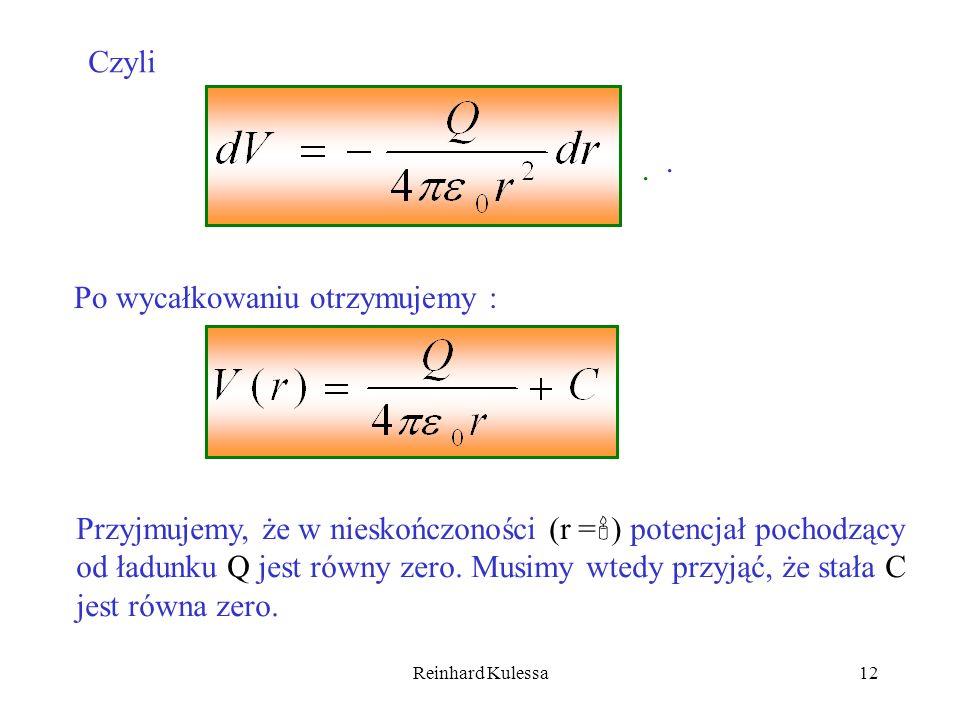 Reinhard Kulessa12 Czyli.. Po wycałkowaniu otrzymujemy : Przyjmujemy, że w nieskończoności (r = ) potencjał pochodzący od ładunku Q jest równy zero. M