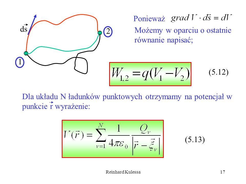 Reinhard Kulessa17 1 2 ds Ponieważ (5.12) Możemy w oparciu o ostatnie równanie napisać; Dla układu N ładunków punktowych otrzymamy na potencjał w punk