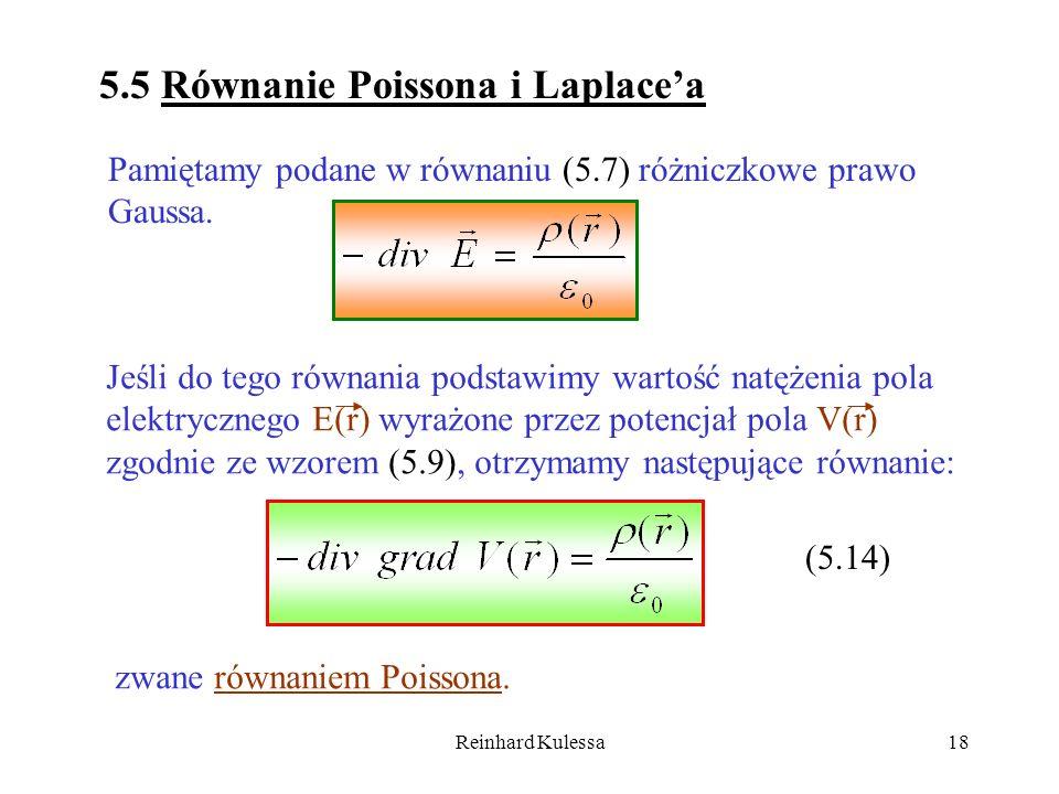 Reinhard Kulessa18 5.5 Równanie Poissona i Laplacea Pamiętamy podane w równaniu (5.7) różniczkowe prawo Gaussa. Jeśli do tego równania podstawimy wart