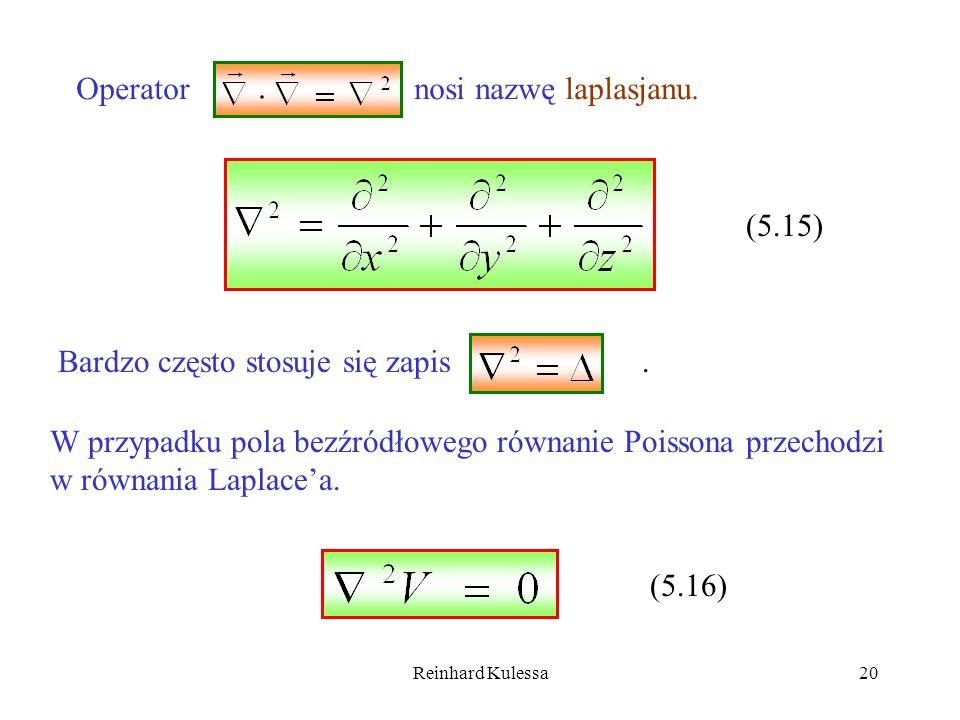 Reinhard Kulessa20 Operator nosi nazwę laplasjanu. (5.15) Bardzo często stosuje się zapis. W przypadku pola bezźródłowego równanie Poissona przechodzi