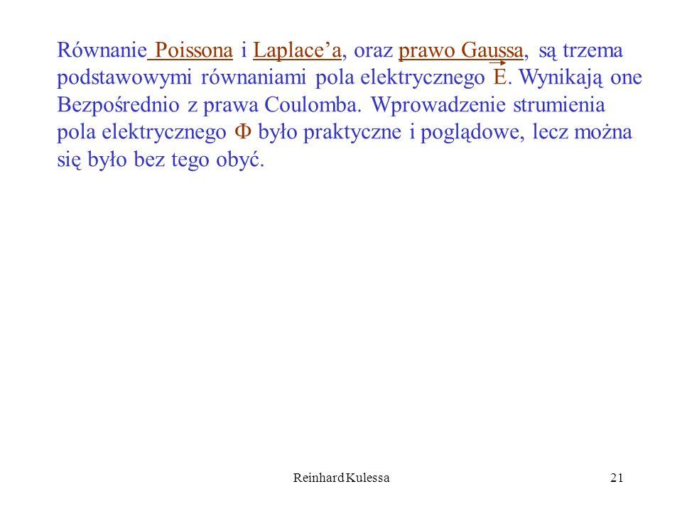 Reinhard Kulessa21 Równanie Poissona i Laplacea, oraz prawo Gaussa, są trzema podstawowymi równaniami pola elektrycznego E. Wynikają one Bezpośrednio