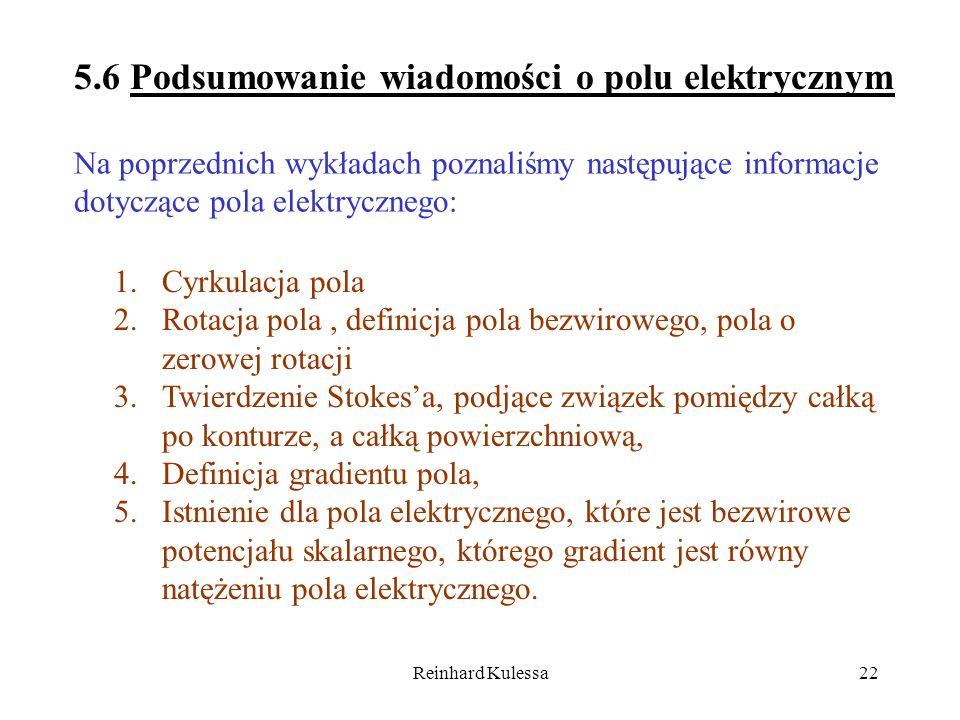 Reinhard Kulessa22 5.6 Podsumowanie wiadomości o polu elektrycznym Na poprzednich wykładach poznaliśmy następujące informacje dotyczące pola elektrycz