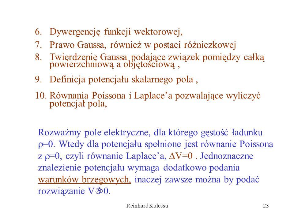 Reinhard Kulessa23 6.Dywergencję funkcji wektorowej, 7.Prawo Gaussa, również w postaci różniczkowej 8.Twierdzenie Gaussa podające związek pomiędzy cał