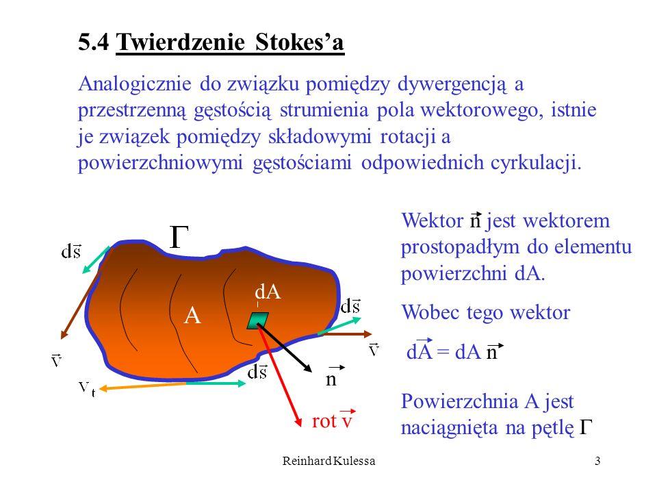 Reinhard Kulessa3 5.4 Twierdzenie Stokesa Analogicznie do związku pomiędzy dywergencją a przestrzenną gęstością strumienia pola wektorowego, istnie je