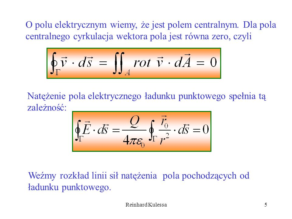 Reinhard Kulessa5 O polu elektrycznym wiemy, że jest polem centralnym. Dla pola centralnego cyrkulacja wektora pola jest równa zero, czyli Natężenie p