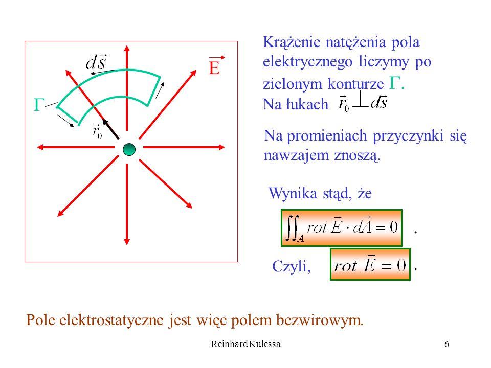 Reinhard Kulessa7 Z bezwirowości pola elektrostatycznego wynika istnienie potencjału skalarnego V(r) takiego, że; (5.9) 5.5 Potencjał skalarny pola elektrycznego.
