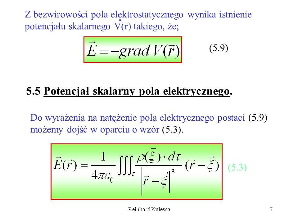 Reinhard Kulessa7 Z bezwirowości pola elektrostatycznego wynika istnienie potencjału skalarnego V(r) takiego, że; (5.9) 5.5 Potencjał skalarny pola el
