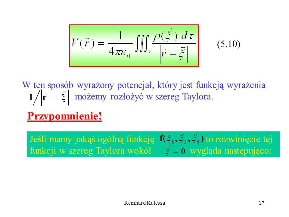 Reinhard Kulessa17 (5.10) W ten sposób wyrażony potencjał, który jest funkcją wyrażenia możemy rozłożyć w szereg Taylora. Przypomnienie! Jeśli mamy ja