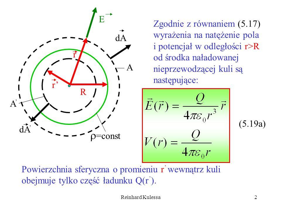 Reinhard Kulessa2 E R A A r r dA =const Zgodnie z równaniem (5.17) wyrażenia na natężenie pola i potencjał w odległości r>R od środka naładowanej niep