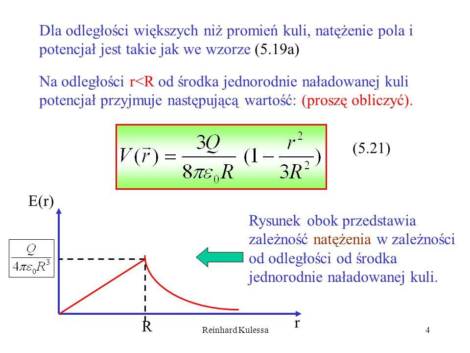 Reinhard Kulessa4 Dla odległości większych niż promień kuli, natężenie pola i potencjał jest takie jak we wzorze (5.19a) Na odległości r<R od środka j