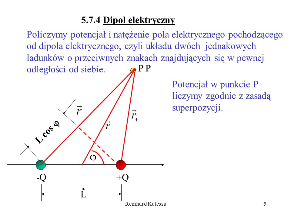Reinhard Kulessa5 5.7.4 Dipol elektryczny Policzymy potencjał i natężenie pola elektrycznego pochodzącego od dipola elektrycznego, czyli układu dwóch