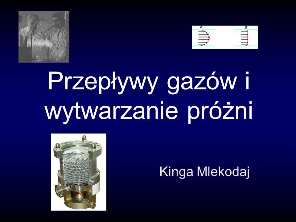 Przepływy gazów i wytwarzanie próżni Kinga Mlekodaj