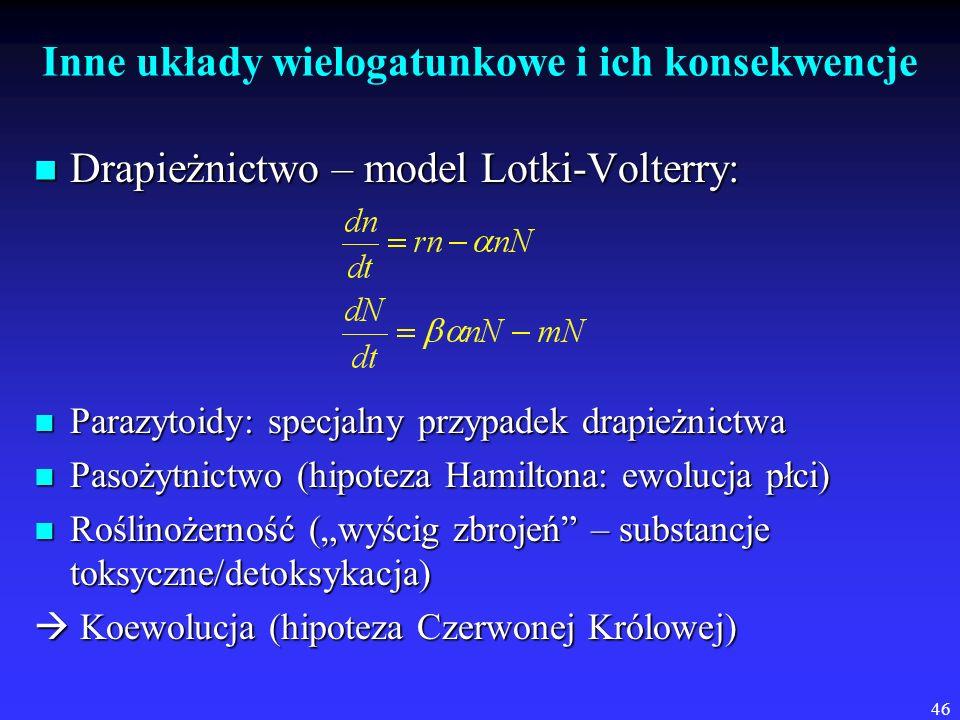 46 Inne układy wielogatunkowe i ich konsekwencje Drapieżnictwo – model Lotki-Volterry: Drapieżnictwo – model Lotki-Volterry: Parazytoidy: specjalny pr
