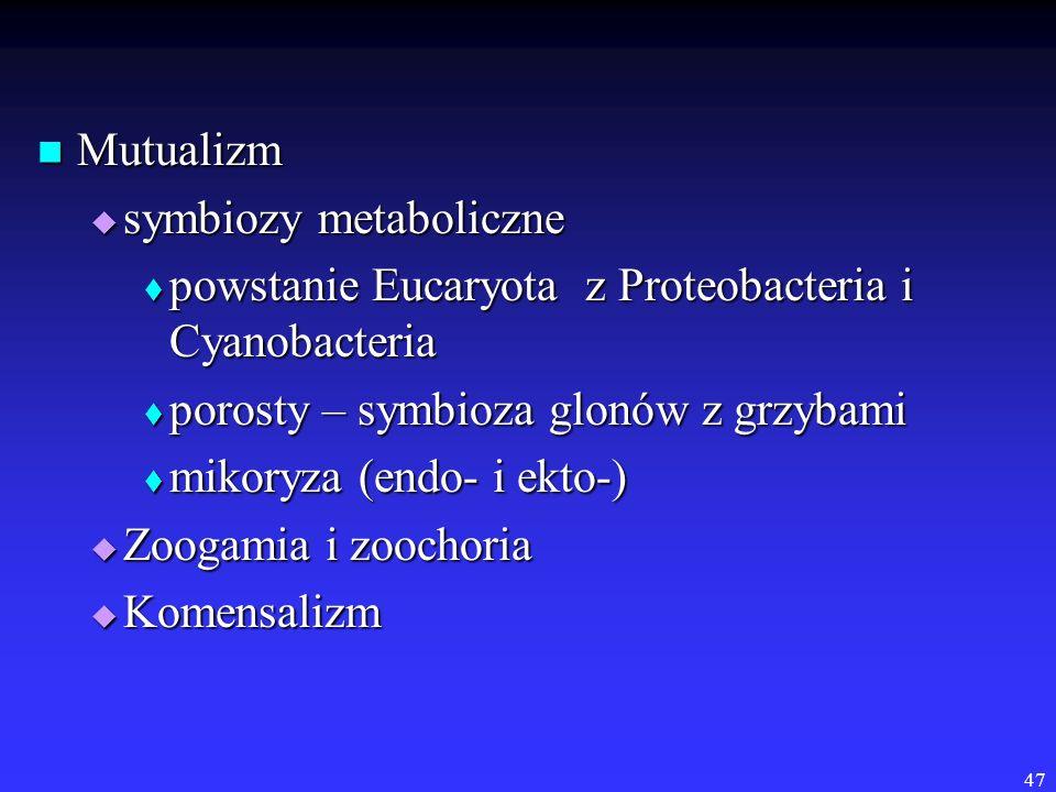 47 Mutualizm Mutualizm symbiozy metaboliczne symbiozy metaboliczne powstanie Eucaryota z Proteobacteria i Cyanobacteria powstanie Eucaryota z Proteoba