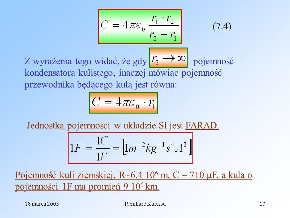 18 marca 2003Reinhard Kulessa10 (7.4) Z wyrażenia tego widać, że gdy pojemność kondensatora kulistego, inaczej mówiąc pojemność przewodnika będącego k