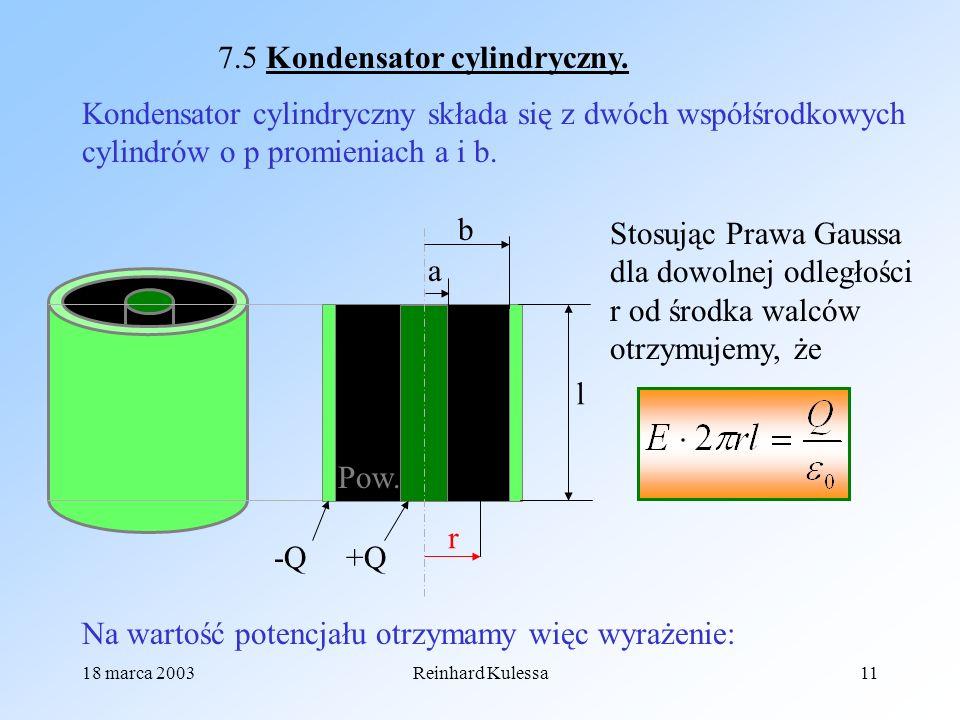 18 marca 2003Reinhard Kulessa11 Pow. +Q-Q a b l r 7.5 Kondensator cylindryczny. Kondensator cylindryczny składa się z dwóch współśrodkowych cylindrów