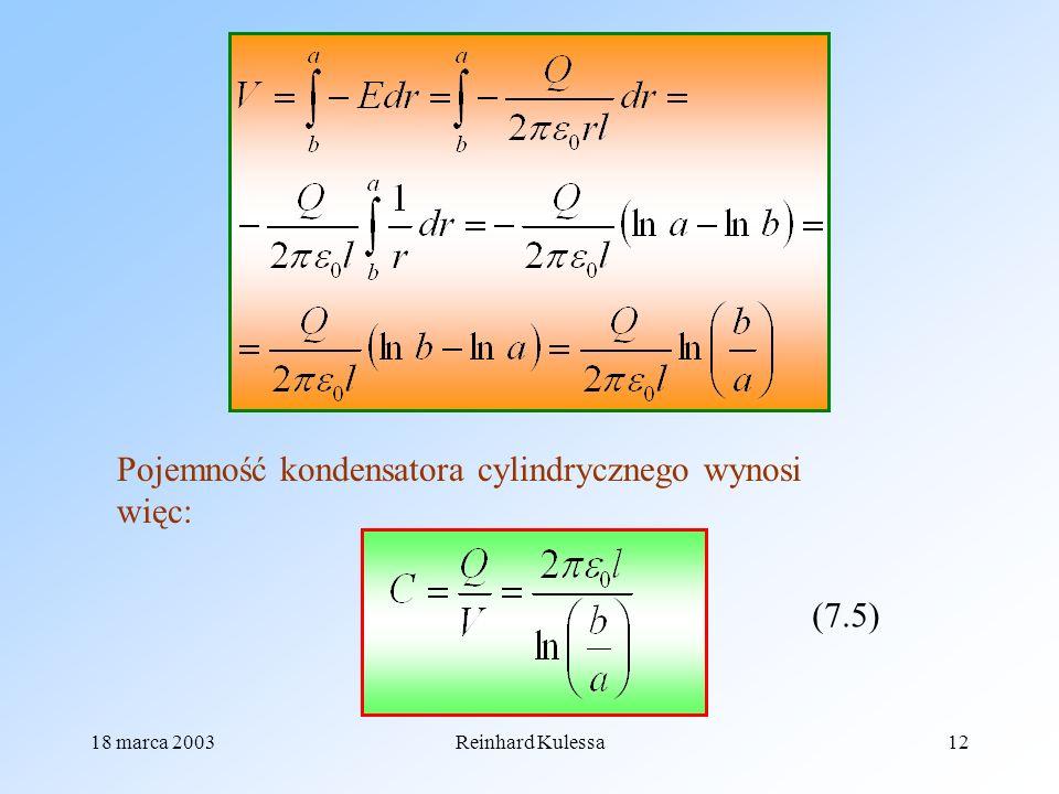 18 marca 2003Reinhard Kulessa12 Pojemność kondensatora cylindrycznego wynosi więc: (7.5)