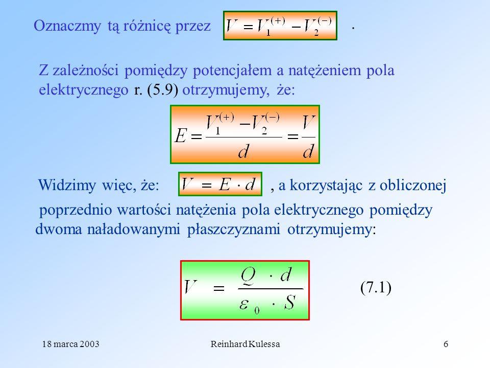 18 marca 2003Reinhard Kulessa6 Oznaczmy tą różnicę przez. Z zależności pomiędzy potencjałem a natężeniem pola elektrycznego r. (5.9) otrzymujemy, że: