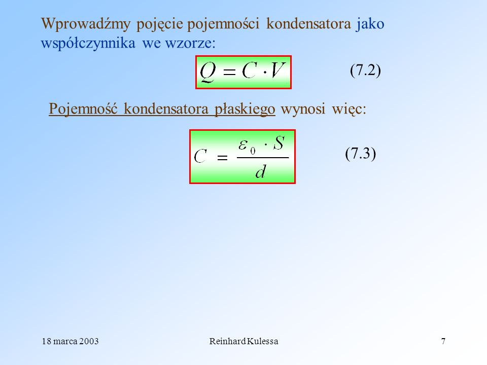 18 marca 2003Reinhard Kulessa7 Wprowadźmy pojęcie pojemności kondensatora jako współczynnika we wzorze: Pojemność kondensatora płaskiego wynosi więc: