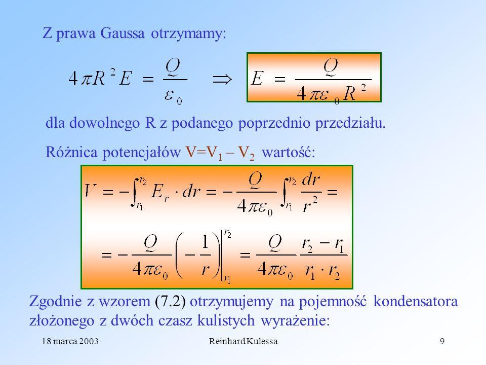 18 marca 2003Reinhard Kulessa9 Z prawa Gaussa otrzymamy: dla dowolnego R z podanego poprzednio przedziału. Różnica potencjałów V=V 1 – V 2 wartość: Zg