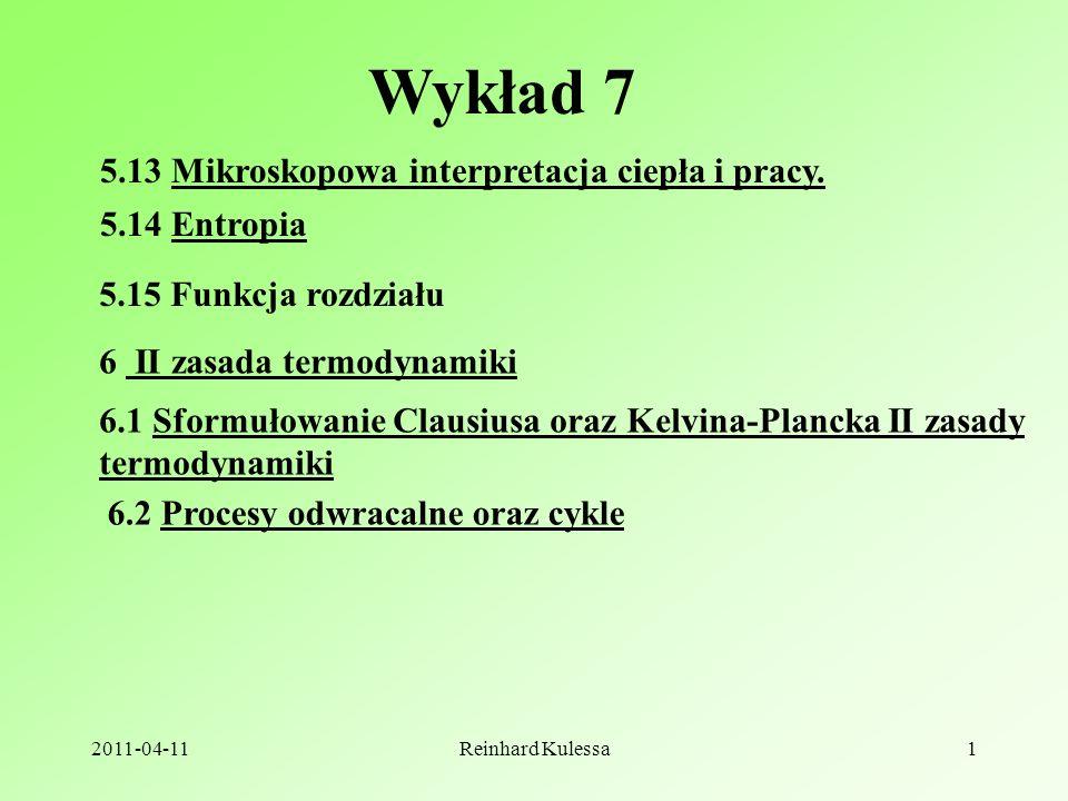 2011-04-11Reinhard Kulessa1 Wykład 7 5.13 Mikroskopowa interpretacja ciepła i pracy.
