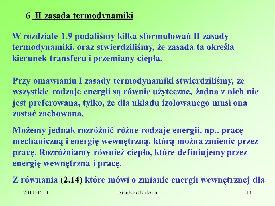 2011-04-11Reinhard Kulessa14 6 II zasada termodynamiki W rozdziale 1.9 podaliśmy kilka sformułowań II zasady termodynamiki, oraz stwierdziliśmy, że zasada ta określa kierunek transferu i przemiany ciepła.