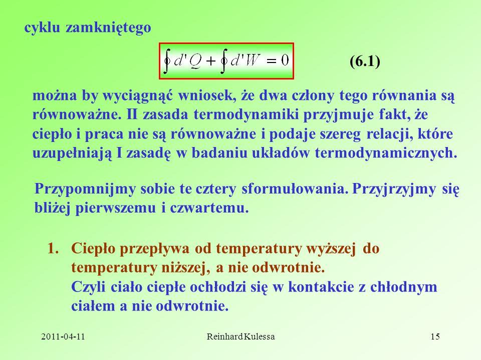 2011-04-11Reinhard Kulessa15 cyklu zamkniętego (6.1) można by wyciągnąć wniosek, że dwa człony tego równania są równoważne.