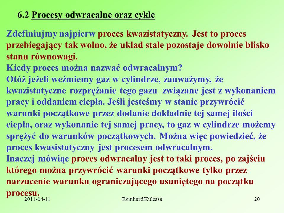 2011-04-11Reinhard Kulessa20 6.2 Procesy odwracalne oraz cykle Zdefiniujmy najpierw proces kwazistatyczny.