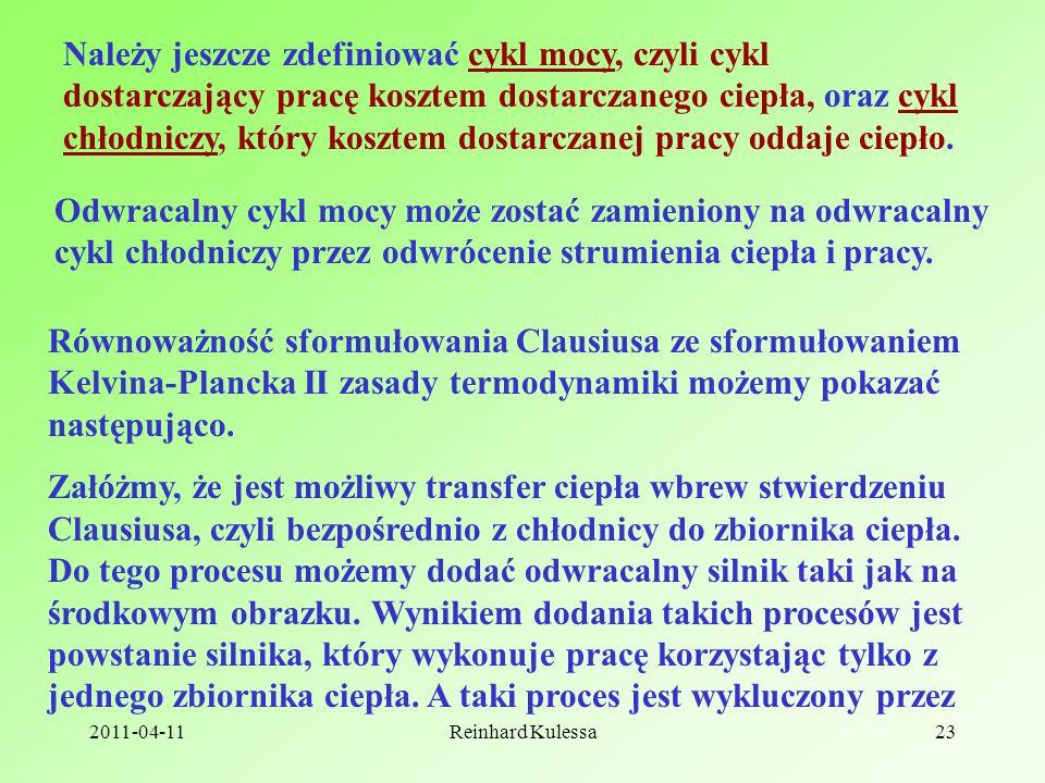 2011-04-11Reinhard Kulessa23 Należy jeszcze zdefiniować cykl mocy, czyli cykl dostarczający pracę kosztem dostarczanego ciepła, oraz cykl chłodniczy, który kosztem dostarczanej pracy oddaje ciepło.