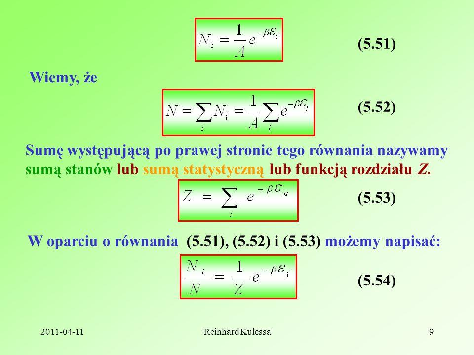 2011-04-11Reinhard Kulessa9 (5.51) Wiemy, że (5.52) Sumę występującą po prawej stronie tego równania nazywamy sumą stanów lub sumą statystyczną lub funkcją rozdziału Z.