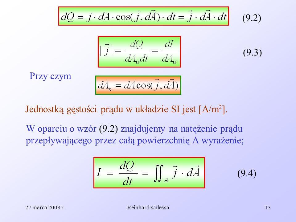 27 marca 2003 r.Reinhard Kulessa13 (9.2) (9.3) Przy czym Jednostką gęstości prądu w układzie SI jest [A/m 2 ]. W oparciu o wzór (9.2) znajdujemy na na