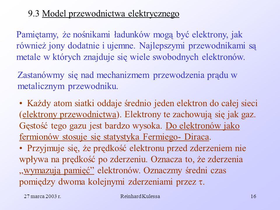 27 marca 2003 r.Reinhard Kulessa16 9.3 Model przewodnictwa elektrycznego Pamiętamy, że nośnikami ładunków mogą być elektrony, jak również jony dodatni