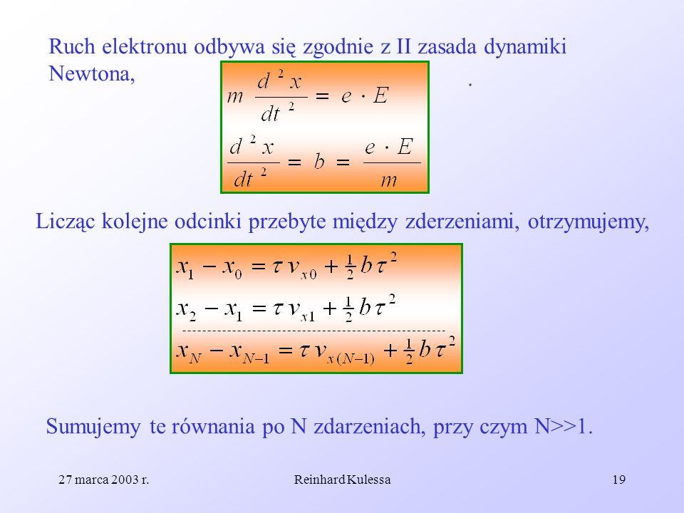 27 marca 2003 r.Reinhard Kulessa19 Ruch elektronu odbywa się zgodnie z II zasada dynamiki Newtona,. Licząc kolejne odcinki przebyte między zderzeniami