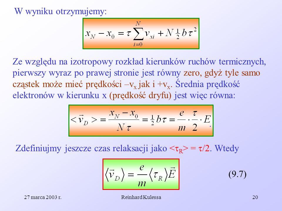 27 marca 2003 r.Reinhard Kulessa20 W wyniku otrzymujemy: Ze względu na izotropowy rozkład kierunków ruchów termicznych, pierwszy wyraz po prawej stron