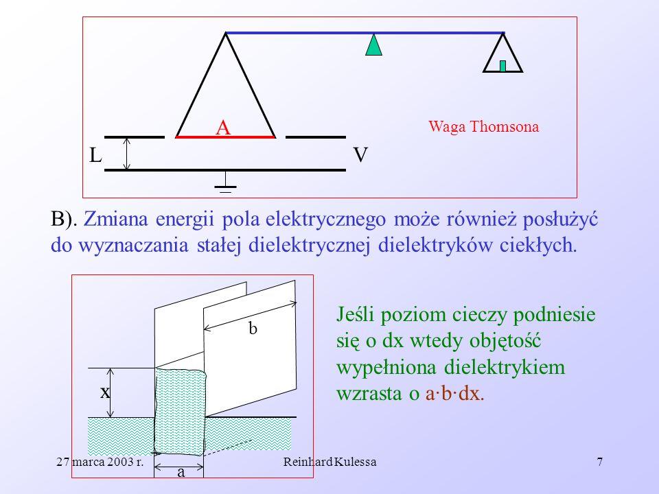 27 marca 2003 r.Reinhard Kulessa8 Przyrost energii pola elektrycznego wynosi jest równy; Praca na podniesie nie poziomu cieczy jest równa: Praca, którą musi wykonać bateria aby dostarczyć dodatkowego ładunku dQ jest równa:.