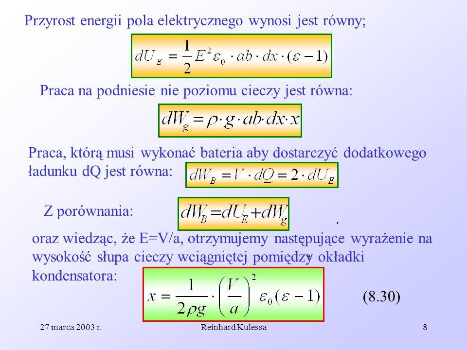 27 marca 2003 r.Reinhard Kulessa8 Przyrost energii pola elektrycznego wynosi jest równy; Praca na podniesie nie poziomu cieczy jest równa: Praca, któr